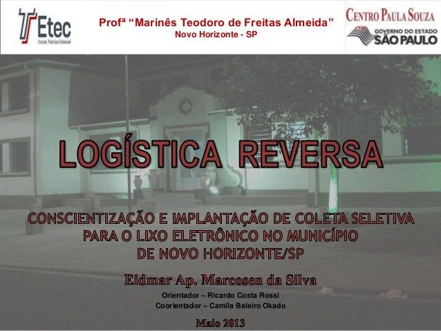 "Profª ""Marinês Teodoro de Freitas Almeida"" Novo Horizonte - SP Orientador – Ricardo Costa Rossi Coorientador – Camila Bale..."