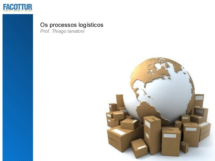 Os processos logísticosProf. Thiago Ianatoni