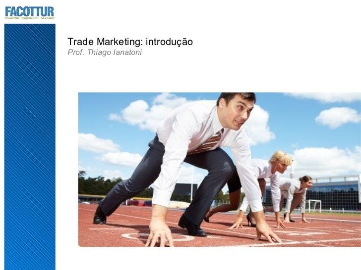 Trade Marketing: introduçãoProf. Thiago Ianatoni