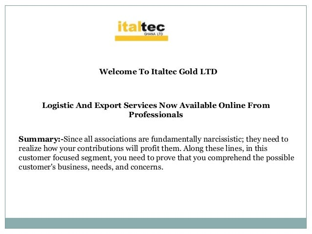 Welcome To Italtec Gold LTD Logistic And Export Services Now Available Online From Professionals Summary:-Since all associ...