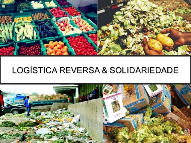 LOGÍSTICA REVERSA & SOLIDARIEDADELOGÍSTICA REVERSA & SOLIDARIEDADE