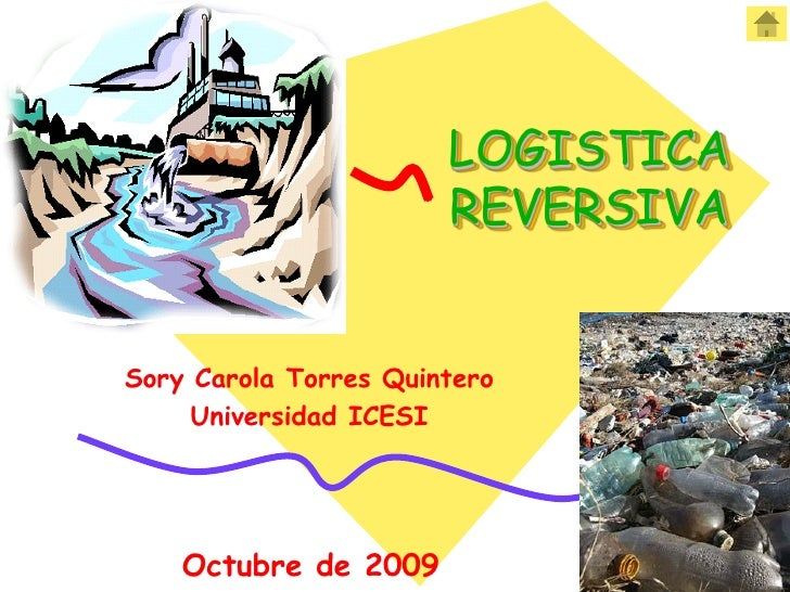 LOGISTICA                        REVERSIVA   Sory Carola Torres Quintero      Universidad ICESI         Octubre de 2009