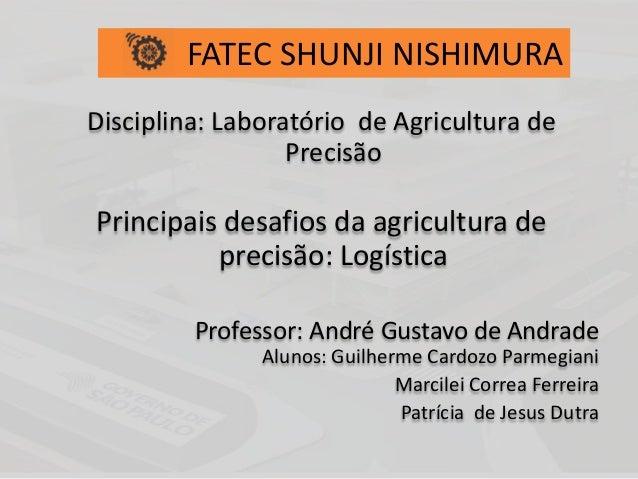 Disciplina: Laboratório de Agricultura de Precisão Principais desafios da agricultura de precisão: Logística Professor: An...