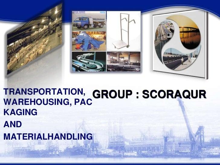TRANSPORTATION, WAREHOUSING, PACKAGING <br />   AND <br />MATERIALHANDLING<br />GROUP : SCORAQUR<br />