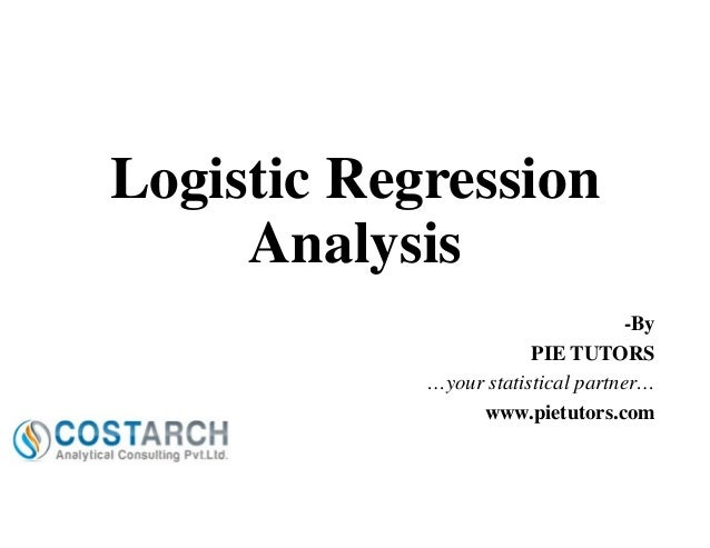 Logistic Regression Analysis -By PIE TUTORS …your statistical partner… www.pietutors.com