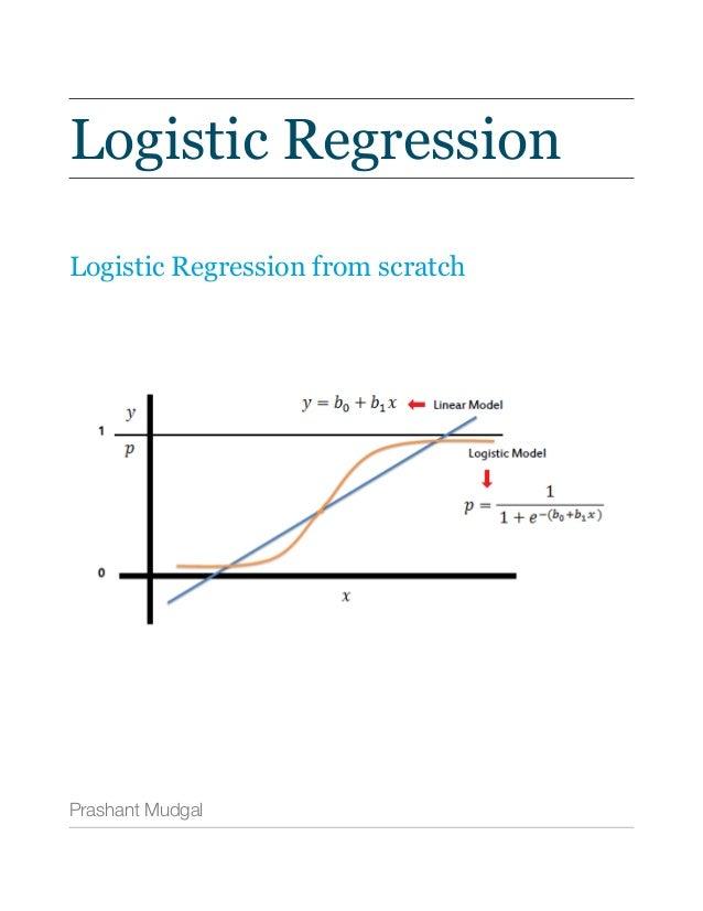 Logistic Regression Logistic Regression from scratch Prashant Mudgal