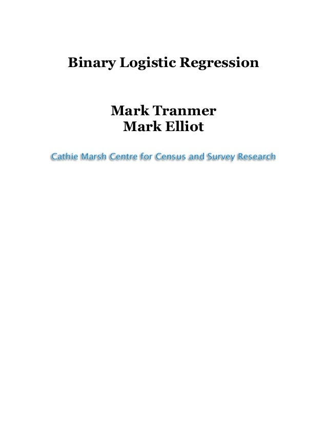 Binary Logistic Regression Mark Tranmer Mark Elliot