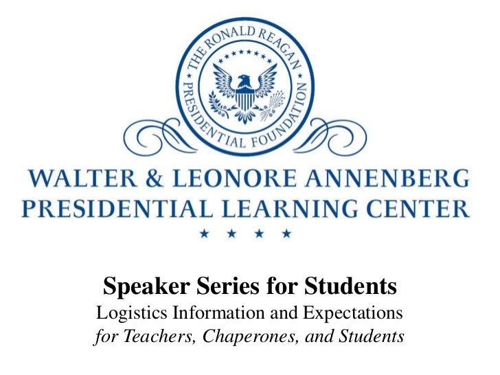 Speaker Series for StudentsLogistics Information and Expectationsfor Teachers, Chaperones, and Students