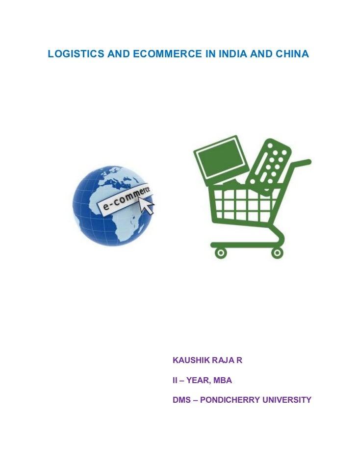 LOGISTICS AND ECOMMERCE IN INDIA AND CHINA                    KAUSHIK RAJA R                    II – YEAR, MBA            ...