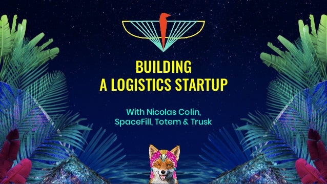BUILDING A LOGISTICS STARTUP With Nicolas Colin, SpaceFill, Totem & Trusk