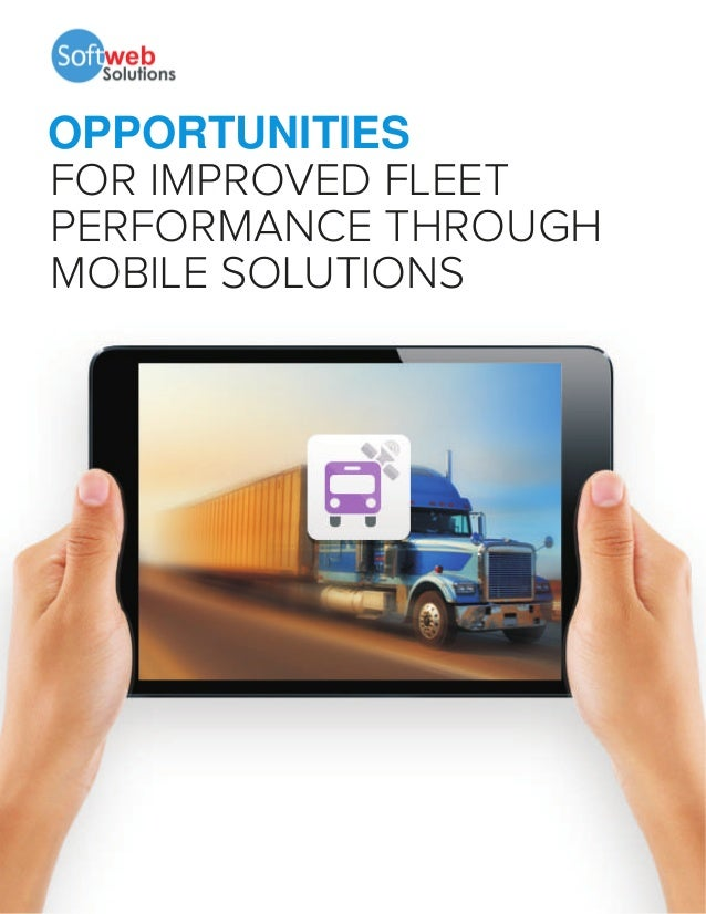 OPPORTUNITIES FOR IMPROVED FLEET PERFORMANCE THROUGH MOBILE SOLUTIONS