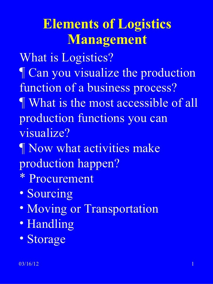 Elements of Logistics              ManagementWhat is Logistics?¶ Can you visualize the productionfunction of a business pr...