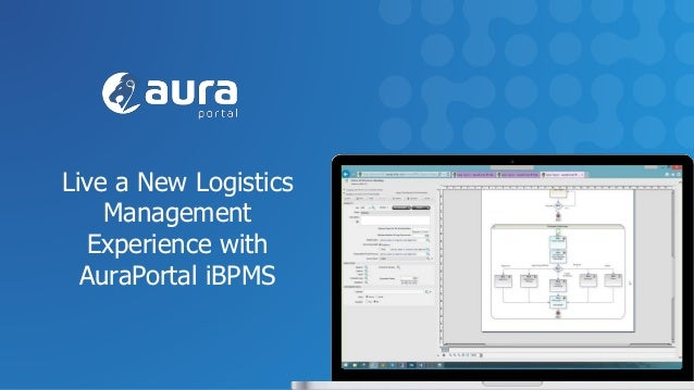 Live a New Logistics Management Experience with AuraPortal iBPMS