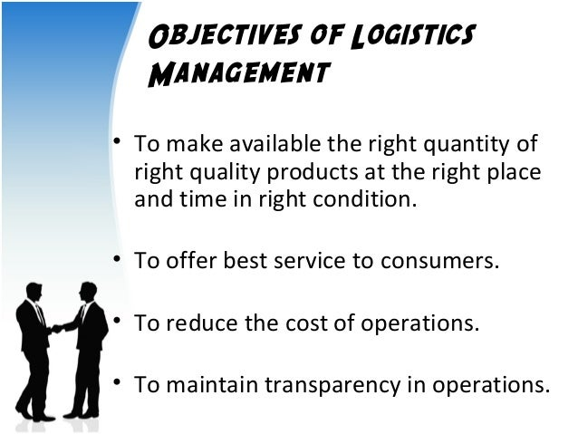 logistics management All elements of distribution and logistics management will be covered, including  physical distribution, warehouse selection, material handling, packaging, order.