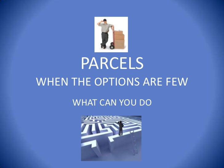 PARCELSWHEN THE OPTIONS ARE FEW<br />WHAT CAN YOU DO<br />