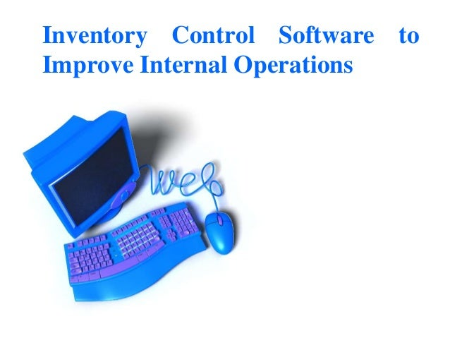 Inventory Control Software toImprove Internal Operations