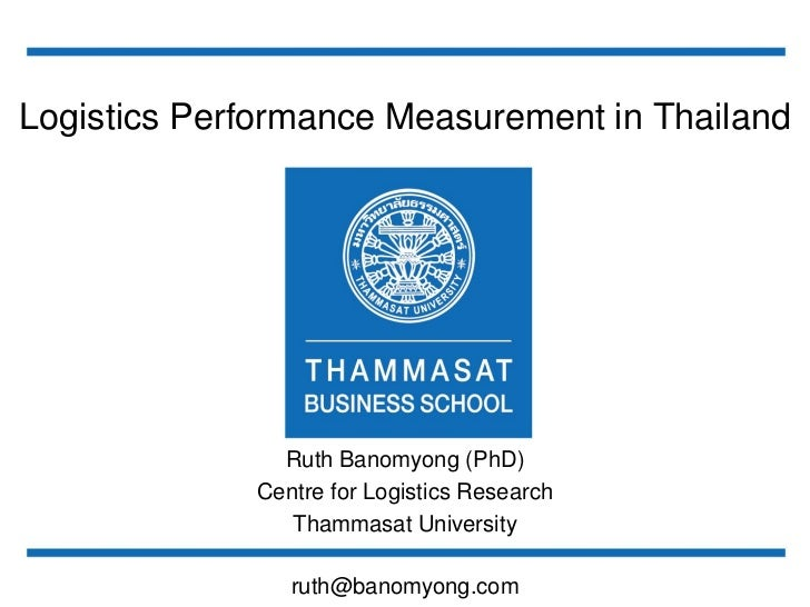 Logistics Performance Measurement in Thailand               Ruth Banomyong (PhD)             Centre for Logistics Research...