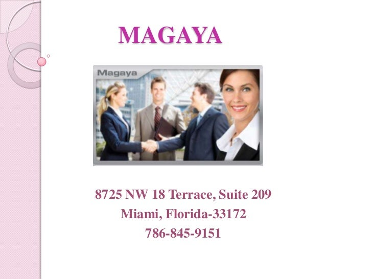 MAGAYA8725 NW 18 Terrace, Suite 209    Miami, Florida-33172       786-845-9151
