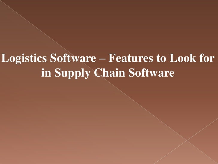 Logistics Software – Features to Look for        in Supply Chain Software