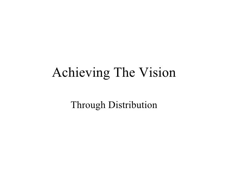 Achieving The Vision Through Distribution
