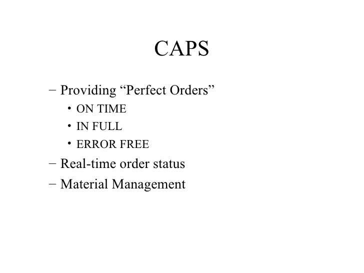 "CAPS <ul><ul><li>Providing ""Perfect Orders"" </li></ul></ul><ul><ul><ul><li>ON TIME </li></ul></ul></ul><ul><ul><ul><li>IN ..."