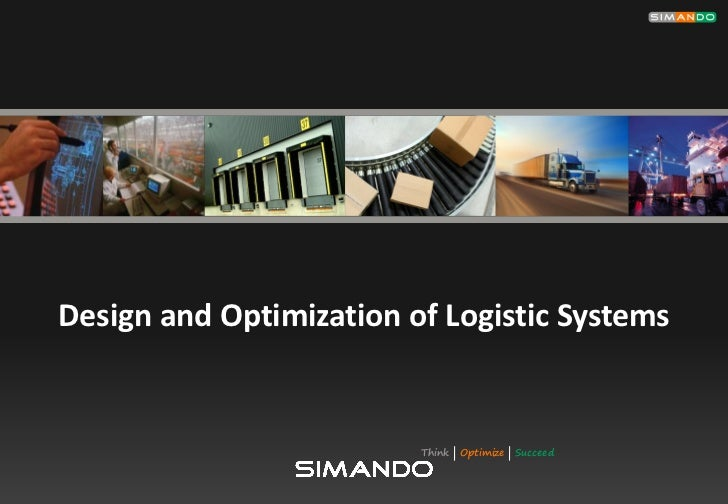 Design and Optimization of Logistic Systems                         Think   Optimize   Succeed