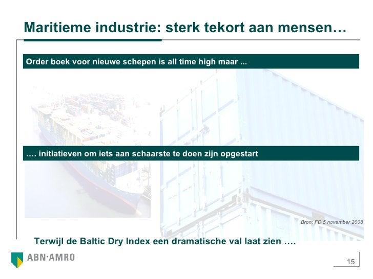 Maritieme industrie: sterk tekort aan mensen… Bron: FD 5 november 2008 Order boek voor nieuwe schepen is all time high maa...