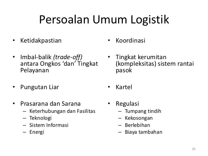 Persoalan Umum Logistik• Ketidakpastian                     • Koordinasi• Imbal-balik (trade-off)            • Tingkat ker...