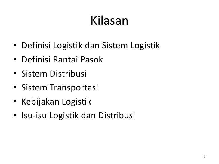 Kilasan•   Definisi Logistik dan Sistem Logistik•   Definisi Rantai Pasok•   Sistem Distribusi•   Sistem Transportasi•   K...