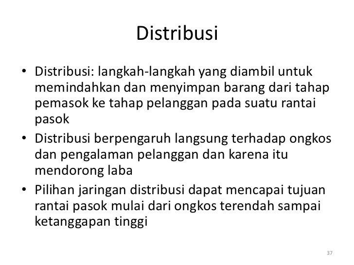 Distribusi• Distribusi: langkah-langkah yang diambil untuk  memindahkan dan menyimpan barang dari tahap  pemasok ke tahap ...