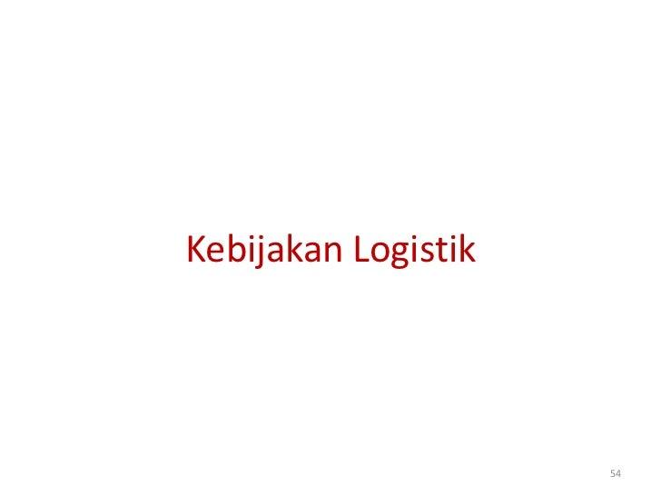 Kebijakan Logistik                     54