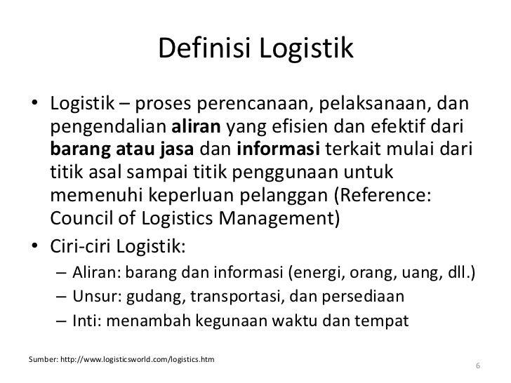Definisi Logistik• Logistik – proses perencanaan, pelaksanaan, dan  pengendalian aliran yang efisien dan efektif dari  bar...