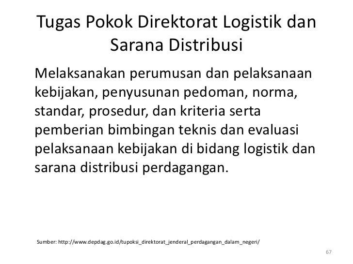 Tugas Pokok Direktorat Logistik dan         Sarana DistribusiMelaksanakan perumusan dan pelaksanaankebijakan, penyusunan p...