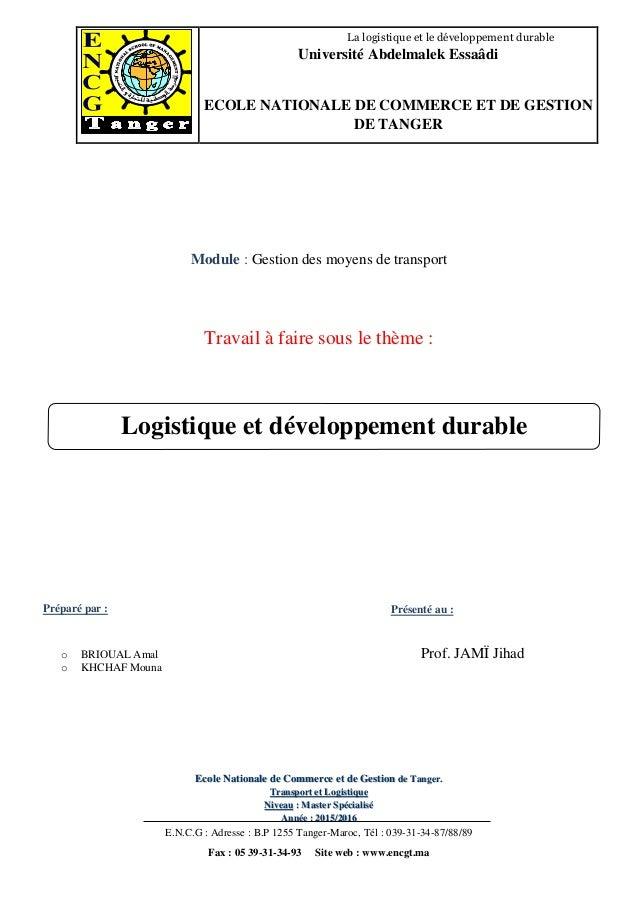 E.N.C.G : Adresse : B.P 1255 Tanger-Maroc, Tél : 039-31-34-87/88/89 Fax : 05 39-31-34-93 Site web : www.encgt.ma La logist...