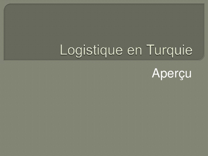 Logistique en Turquie<br />Aperçu<br />