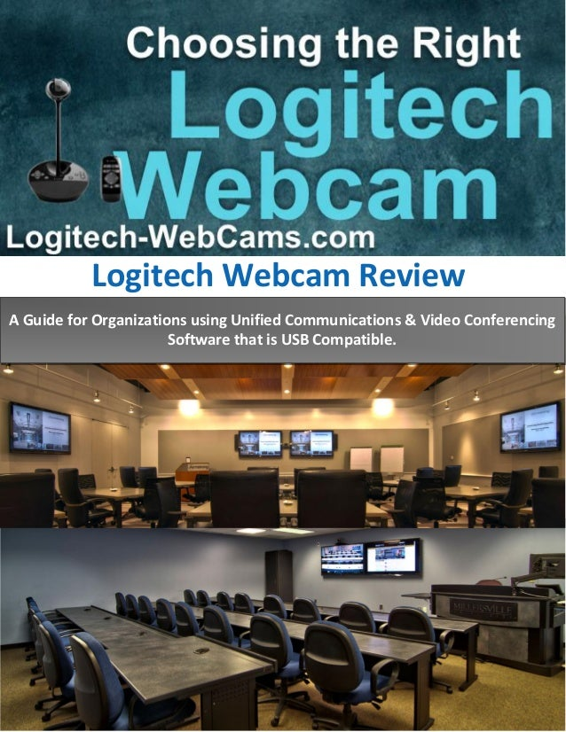 Logitech Webcam Review A Guide for Organizations using Unified Communications & Video Conferencing Software that is USB Co...