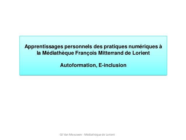 Apprentissages personnels des pratiques numériques à la Médiathèque François Mitterrand de Lorient Autoformation, E-inclus...