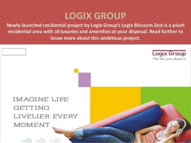 LOGIX GROUPNewly launched residential project by Logix Group's Logix Blossom Zest is a plushresidential area with all luxu...