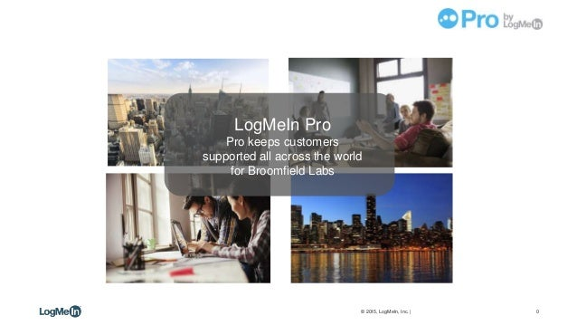 0© 2015, LogMeIn, Inc. | CONFIDENTIAL – FOR INTERNAL USE ONLY LogMeIn Pro Pro keeps customers supported all across the wor...