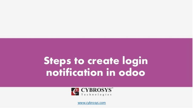 www.cybrosys.com Steps to create login notification in odoo
