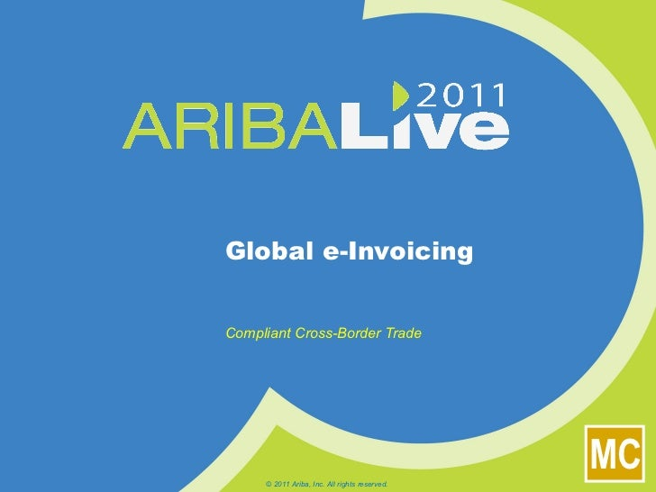 Global e-Invoicing Compliant Cross-Border Trade © 2011 Ariba, Inc. All rights reserved.