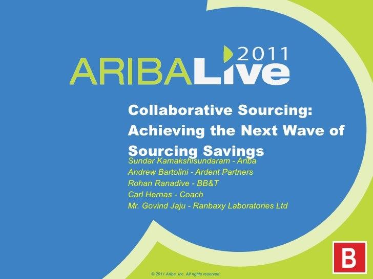 Collaborative Sourcing: Achieving the Next Wave of Sourcing Savings  Sundar Kamakshisundaram - Ariba Andrew Bartolini - Ar...