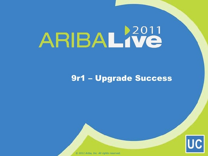 9r1 – Upgrade Success<br />© 2011 Ariba, Inc. All rights reserved. <br />