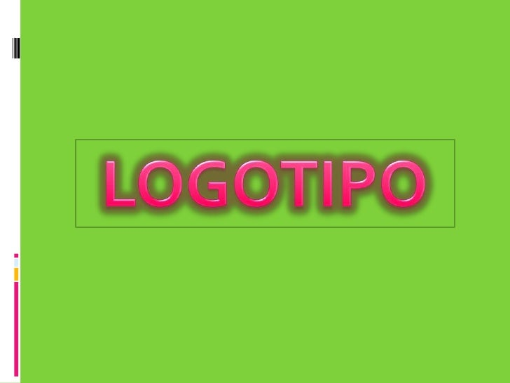 DEFINICION Logotipo se puede decir que es la firma de  una empresa, asociación, etc.; con el que se  pueden representar y...