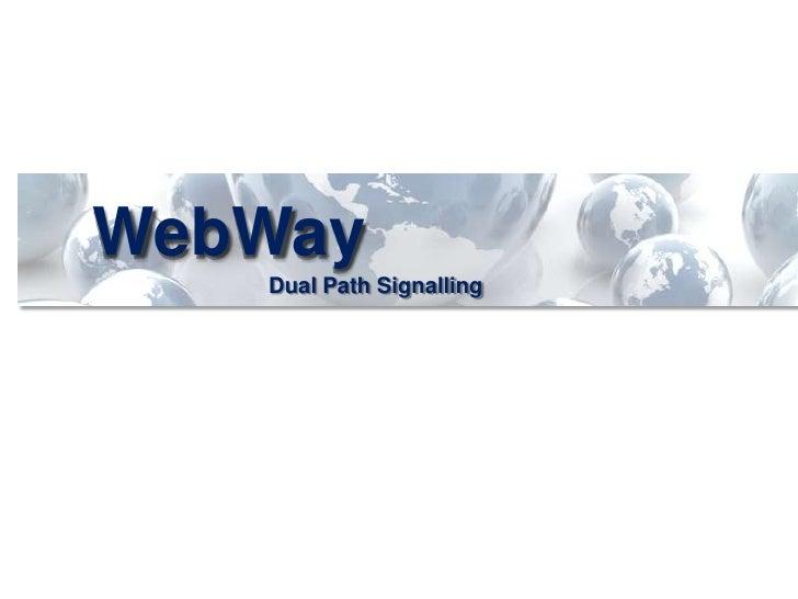 WebWay<br />Dual Path Signalling<br />