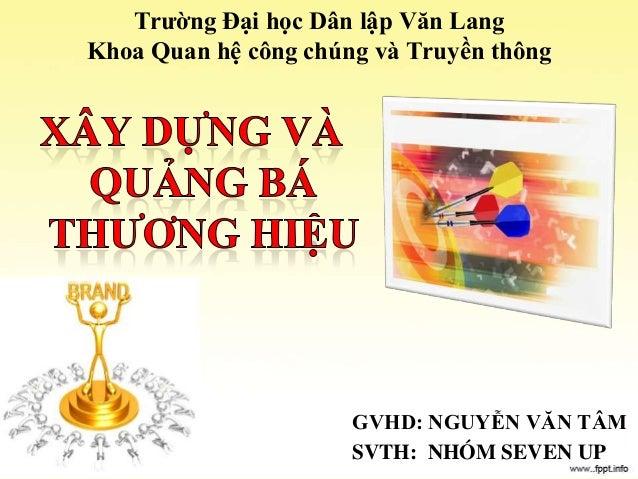 Trƣờng Đại học Dân lập Văn LangKhoa Quan hệ công chúng và Truyền thôngGVHD: NGUYỄN VĂN TÂMSVTH: NHÓM SEVEN UP