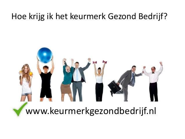 www.keurmerkgezondbedrijf.nl Hoe krijg ik het keurmerk Gezond Bedrijf?