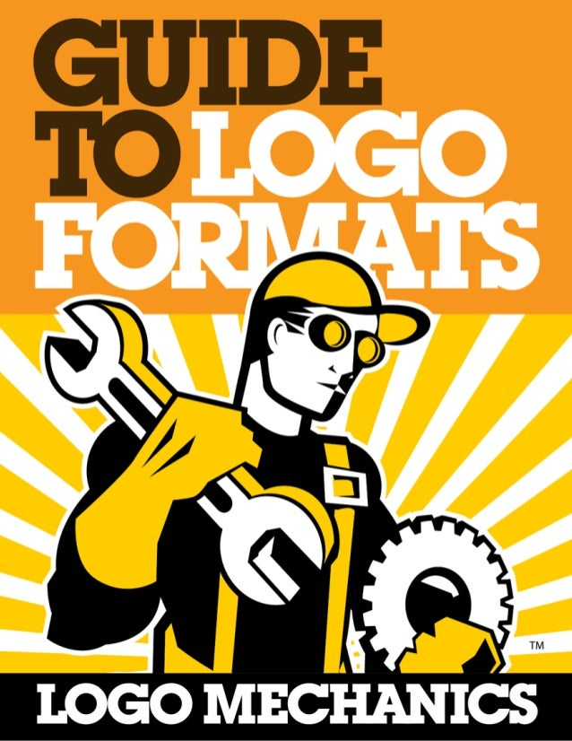 The Guide to Logo Formats V 1.0 Copyright 201 The Logo Factory Inc. All rights reserved. The information presented in this...