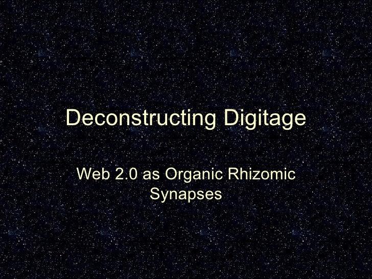 Deconstructing Digitage Web 2.0 as Organic Rhizomic Synapses