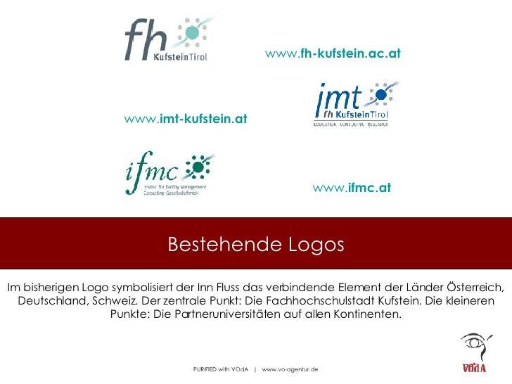 Bestehende Logos www. fh-kufstein .ac.at   www. imt - kufstein .at   www. ifmc .at   Im bisherigen Logo symbolisiert der I...